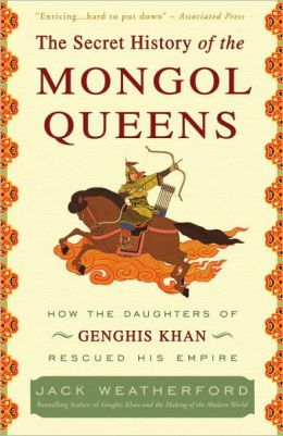 Book Review The Secret History of the Mongol Queens by Jack Weatherford