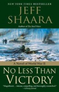 No Less Than Victory:  A Novel of World War II by Jeff Shaara