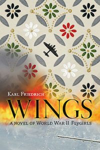 Wings: A Novel of World War II Fly­girls by Karl Friedrich