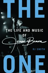 Book Review: The One: The Life and Music of James Brown by RJ Smith