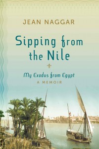 Book Review Sipping from the Nile: My Exodus from Egypt by Jean Naggar