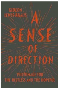 Book Review: A Sense of Direction: Pilgrimage for the Restless and the Hopeful by Gideon Lewis-Kraus
