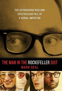 Book Review: The Man in the Rockefeller Suit The Astonishing Rise and Spectacular Fall of a Serial Impostor by Mark Seal