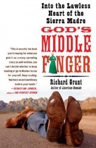Book Review: God's Middle Finger: Into the Lawless heart of the Sierra Madre by Richard Grant