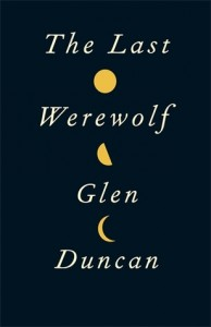 Book Review The Last Werewolf by Glen Duncan