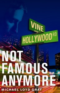 Book Review Not Famous Anymore by Michael Loyd Gray