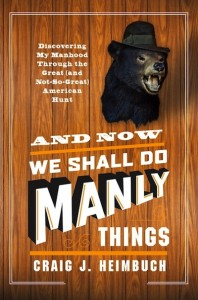 Book Review And Now We Shall Do Manly Things by Craig J. Heimbuch