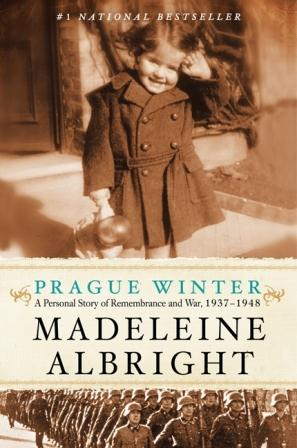 Book Review Prague Winter A Personal Story of Remembrance and War, 1937-1948 by Madeleine Albright