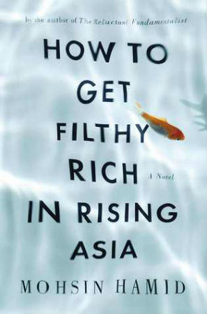 Book Review How to Get Filthy Rich in Rising Asia by Moshsin Hamid