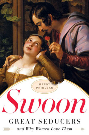 Giveaway & Book Review: Swoon: Great Seducers and Why Women Love Them by Betsy Prioleau | Man of la Book