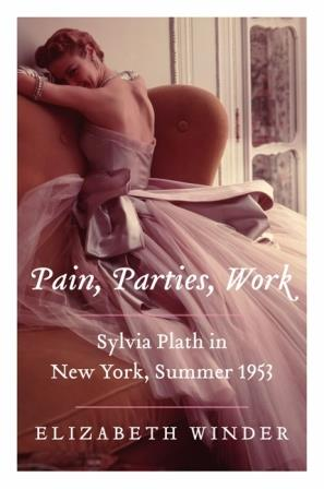 Book Review Pain Parties Work Sylvia Plath in New York Summer 1953 by Elizabeth Winder
