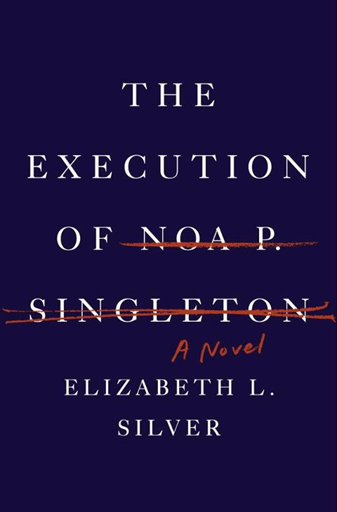 Book Review The Execution of Noa P Singleton by Elizabeth L Silver