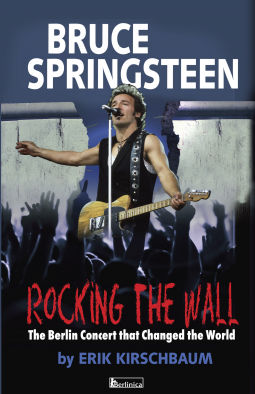 Book Review Rocking the Wall Bruce Springsteen The Berlin Concert that Changed the World by Erik Kirschbaum