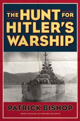 Book Review The Hunt for Hitler's Warship by Patrick Bishop