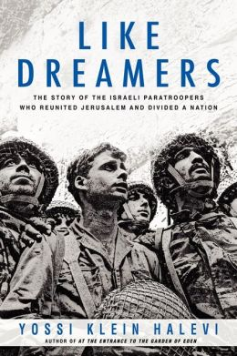 Book Review Like Dreamers The Story of the Israeli Paratroopers Who Reunited Jerusalem and Divided a Nation by Yossi Klein Halevi