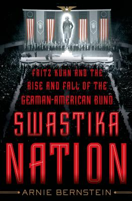 Book Review Swastika Nation Fritz Kuhn and the Rise and Fall of the German-American Bund by Arnie Bernstein