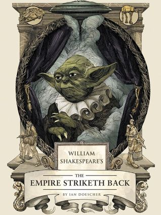 Book Review William Shakespeare's the Empire Striketh Back by Ian Doescher