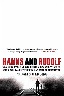Hanns and Rudolf The True Story of the German Jew Who Tracked Down and Caught the Kommandant of Auschwitz  by Thomas Harding
