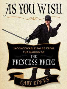 Book Review As You Wish Inconceivable Tales from the Making of The Princess Bride by Cary Elwes