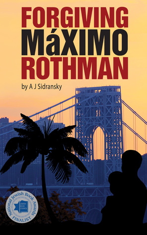 Book Review Forgiving Maximo Rothman by A. J. Sidransky