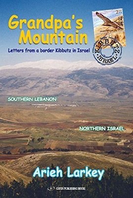 Book Review Grandpas Mountain Letters From a Border Kibbutz in Israel by Arieh Larkey