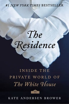 Book Review The Residence Inside the Private World of the White House by Kate Andersen Brower